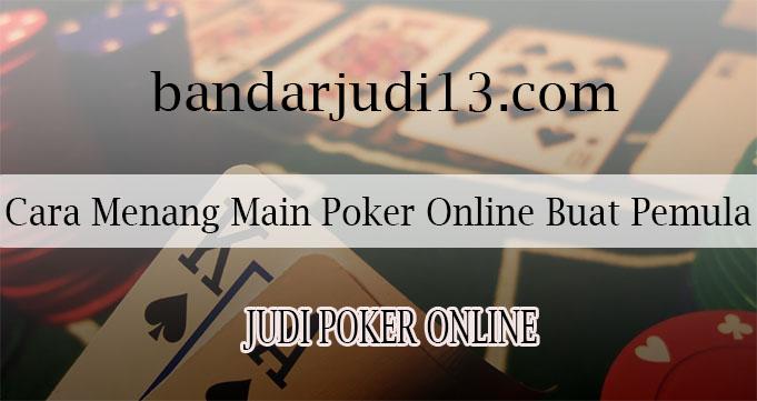 Cara Menang Main Poker Online Buat Pemula