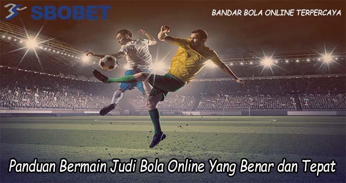 Panduan Bermain Judi Bola Online Yang Benar dan Tepat