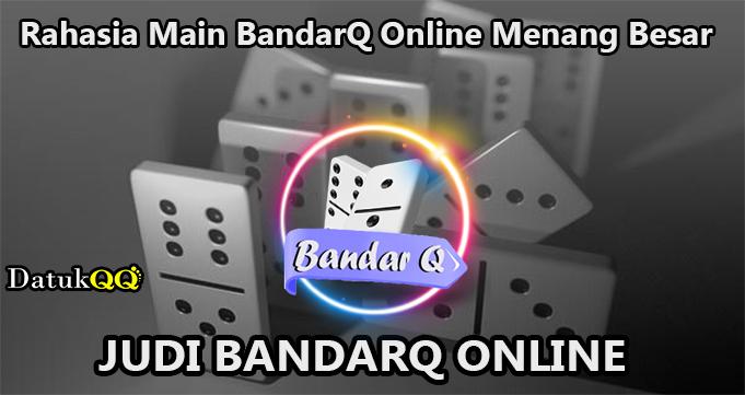 Rahasia Main BandarQ Online Menang Besar
