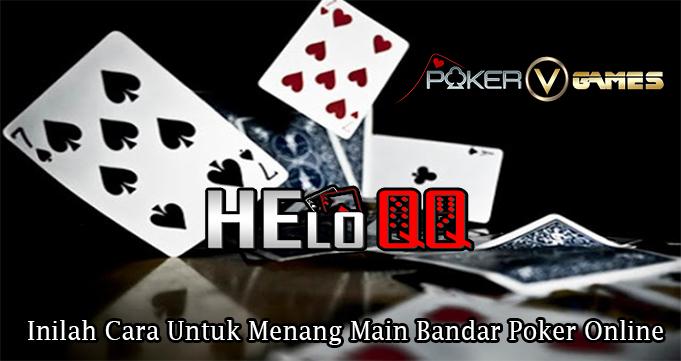 Inilah Cara Untuk Menang Main Bandar Poker Online