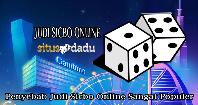 Penyebab Judi Sicbo Online Sangat Populer