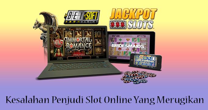 Kesalahan Penjudi Slot Online Yang Merugikan