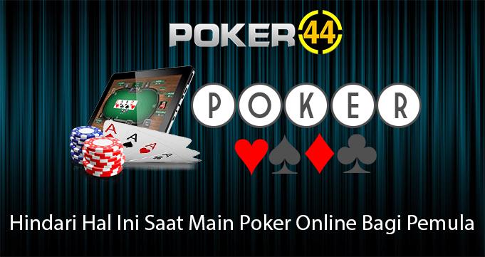 Hindari Hal Ini Saat Main Poker Online Bagi Pemula